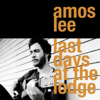Purchase Amos Lee - Last Days At The Lodge