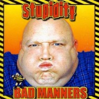 Purchase Bad Manners - Stupidity