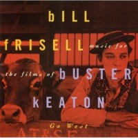 Purchase Bill Frisell - Music For The Films Of Buster Keaton: Go West