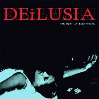 Purchase Deilusia - The Dirt In Everything