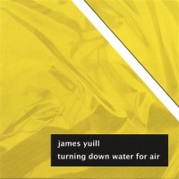 Purchase James Yuill - Turning Down Water For Air