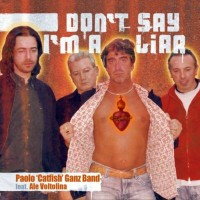 "Purchase Paolo ""Catfish"" Ganz Band - Don't Say I'm A Liar (feat. Ale Voltolina)"
