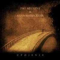 Purchase Pat Metheny & Anna Maria Jopek - Upojenie