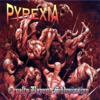 Purchase Pyrexia - Cruelty Beyond Submission