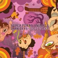 Purchase Super Furry Animals - Dark Days/Light Years