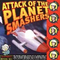 Purchase The Planet Smashers - Attack Of The Planet Smashers