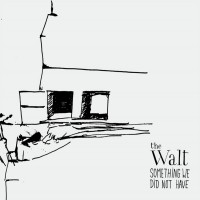 Purchase The Walt - Something We Did Not Have
