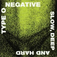 Purchase Type O Negative - Slow, Deep And Hard