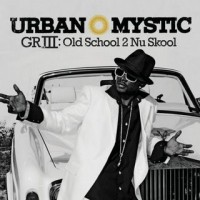 Purchase Urban Mystic - GR III Old School 2 Nu Skool