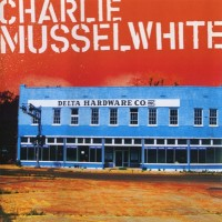 Purchase Charlie Musselwhite - Delta Hardware