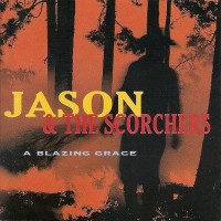 Purchase Jason & The Scorchers - A Blazing Grace