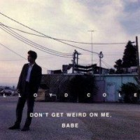 Purchase Lloyd Cole - Don't Get Weird On Me, Babe
