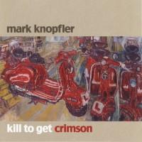 Purchase Mark Knopfler - Kill To Get Crimson
