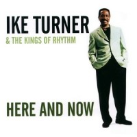 Purchase IKE TURNER & The Kings Of Rhythm - Here And Now