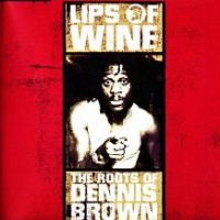 Purchase Dennis Brown - Lips Of Wine The Roots Of Dennis Brown