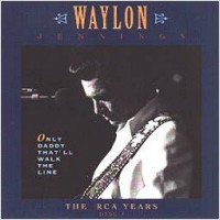 Purchase Waylon Jennings - Only Daddy That'll Walk the Lin e: The RCA Years (1 of 2)