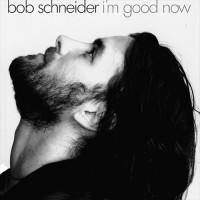 Purchase Bob Schneider - I'm Good Now