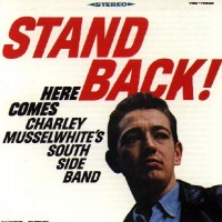 Purchase Charley Musselwhite - Stand Back! Here Comes Charley Musselwhite's South Side Band