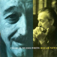 Purchase Charlie Musselwhite - Rough News