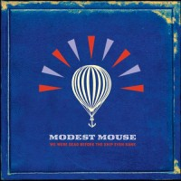 Purchase Modest Mouse - We Were Dead Before The Ship Even Sank