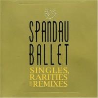 Purchase Spandau Ballet - Singles, Rarities And Remixes