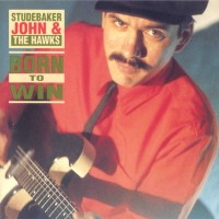 Purchase Studebaker John & The Hawks - Born To Win