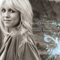 Purchase Nichole Nordeman - Recollection: The Best Of