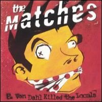 Purchase The Matches - E. Von Dahl Killed the Locals