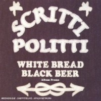 Purchase Scritti Politti - White Bread Black Beer