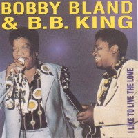 Purchase Bobby Bland and B. B. King - I Like To Live The Love