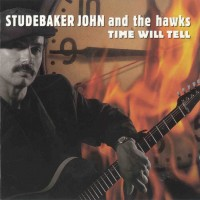 Purchase Studebaker John & The Hawks - Time Will Tell