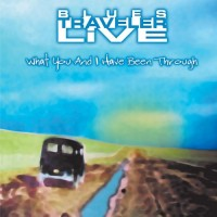 Purchase Blues Traveler - Live: What You And I Have Been Through