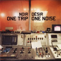 Purchase Noir Désir - One Trip - One Noise
