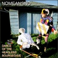 Purchase Nomeansno - Dance Of The Headless Bourgeoisie