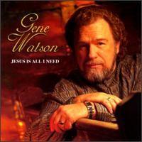 Purchase Gene Watson - Jesus Is All I Need