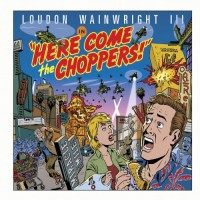 Purchase Loudon Wainwright III - Here Come the Choppers