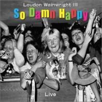 Purchase Loudon Wainwright III - So Damn Happy