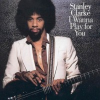 Purchase Stanley Clarke - I Wanna Play for You