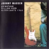 Purchase Johnny Madsen - Chinatown, Yellow Moon Og Den Sorte Fugl