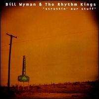 Purchase Bill Wyman`s Rhythm Kings - Struttin' Our Stuff