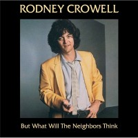 Purchase Rodney Crowell - But What Will The Neighbors Think