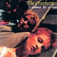 Purchase The Cranberries - I Wanna Be A Star