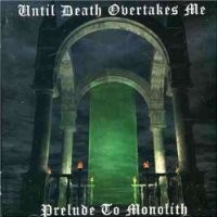 Purchase Until Death Overtakes Me - Prelude To Monolith
