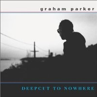 Purchase Graham Parker - Deepcut To Nowhere