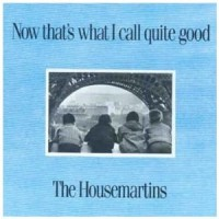 Purchase The Housemartins - Now That's What I Call Quite Good