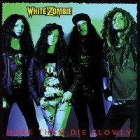 Purchase White Zombie - Make Them Die Slowly