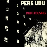 Purchase Pere Ubu - Dub Housing