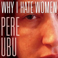 Purchase Pere Ubu - Why I Hate Women