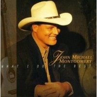 Purchase John Michael Montgomery - What I Do The Best