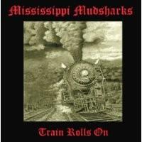 Purchase Mississippi Mudsharks - Train Rolls On
